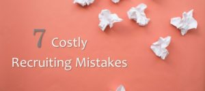 7-Costly-Recruiting-Mistakes[1]