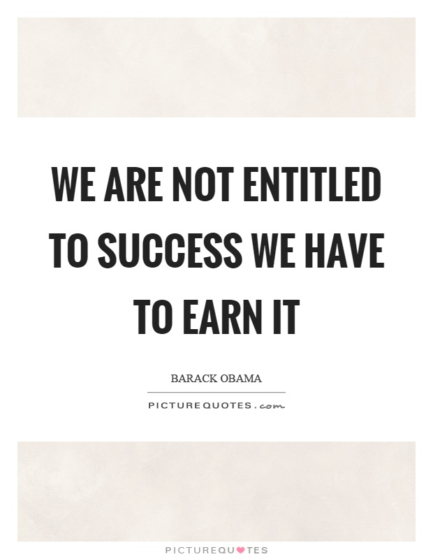 we-are-not-entitled-to-success-we-have-to-earn-it-quote-1[1]