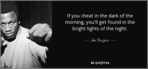 quote-if-you-cheat-in-the-dark-of-the-morning-you-ll-get-found-in-the-bright-lights-of-the-joe-frazier-89-5-0518[1]