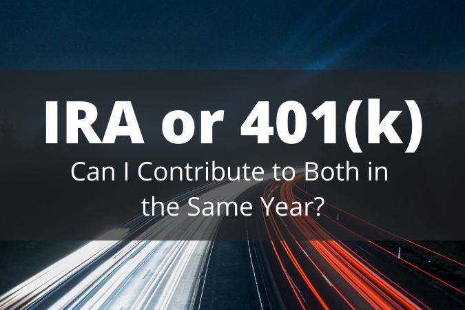 IRA or 401(k): Can I Contribute to Both in the Same Year?