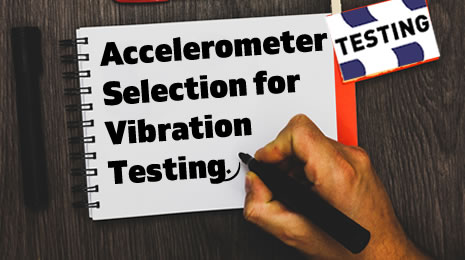 Accelerometer Selection for Vibration Testing