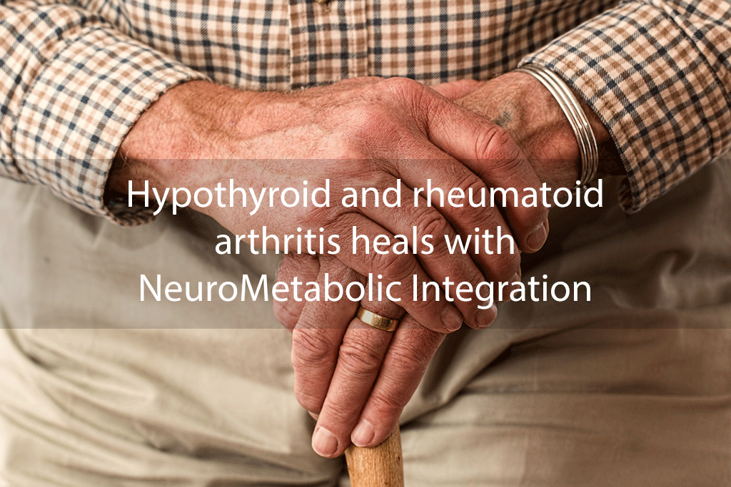 Hypothyroid and rheumatoid arthritis heals with NeuroMetabolic Integration
