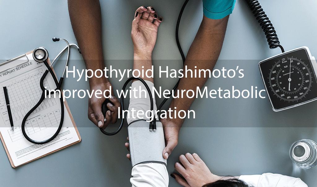 Hypothyroid Hashimoto's improved with NeuroMetabolic Integration