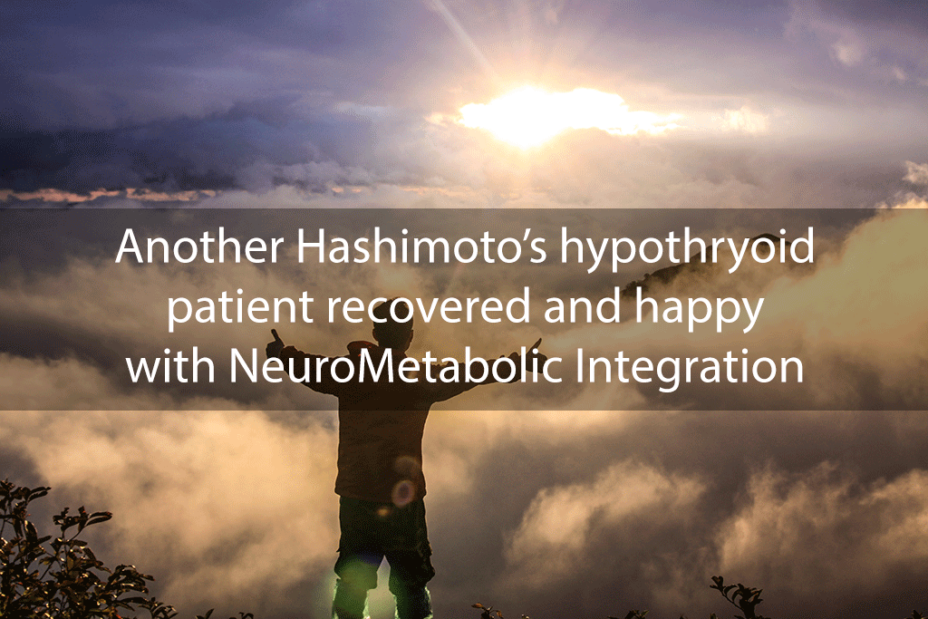 Another Hashimoto's hypothryoid patient recovered and happy with NeuroMetabolic Integration