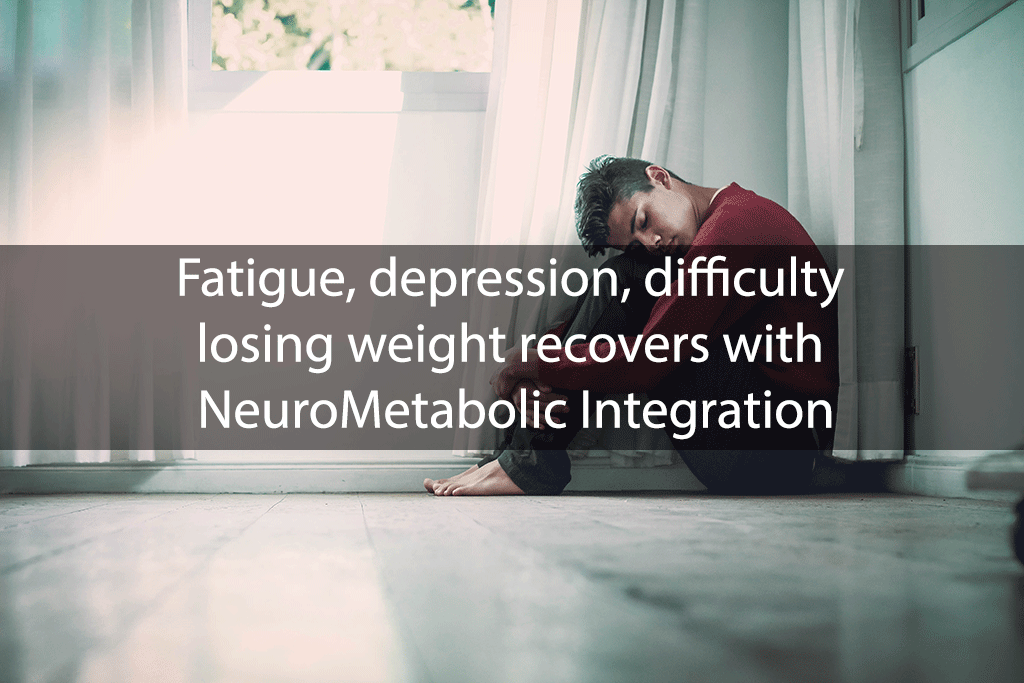 Fatigue, depression, difficulty losing weight recovers with NeuroMetabolic Integration