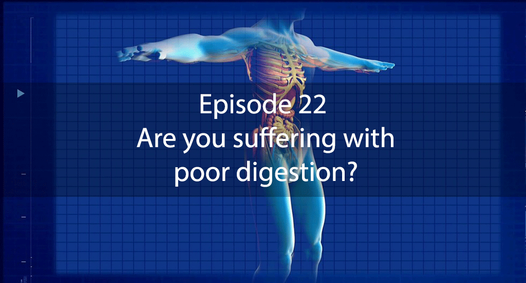 Ask Dr Kan Show – Episode 22 – Are you suffering with poor digestion?