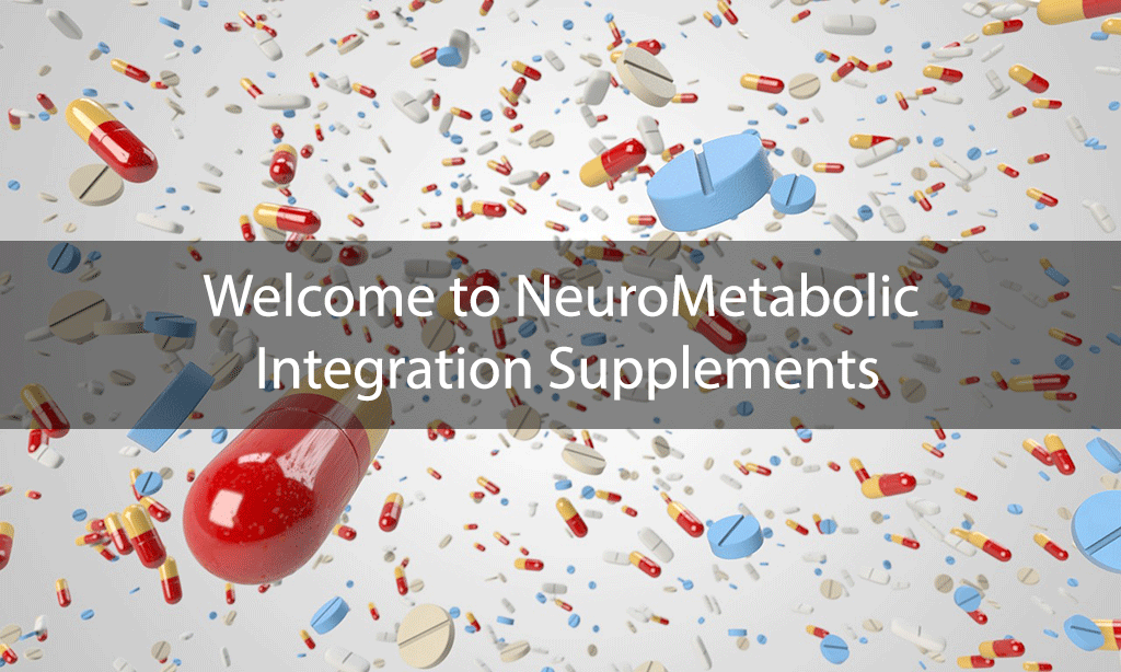 Welcome to NeuroMetabolic Integration Supplements