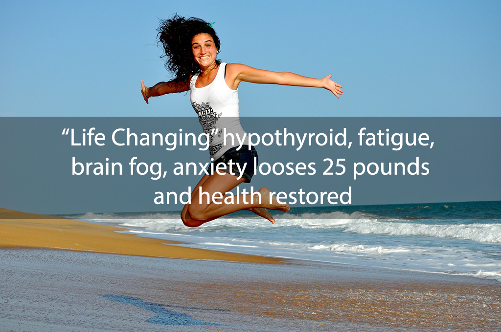 """""""Life Changing"""" hypothyroid, fatigue, brain fog, anxiety looses 25 pounds and health restored"""