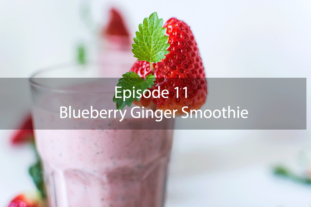 The Mix – Episode 11 – Blueberry Ginger Smoothie