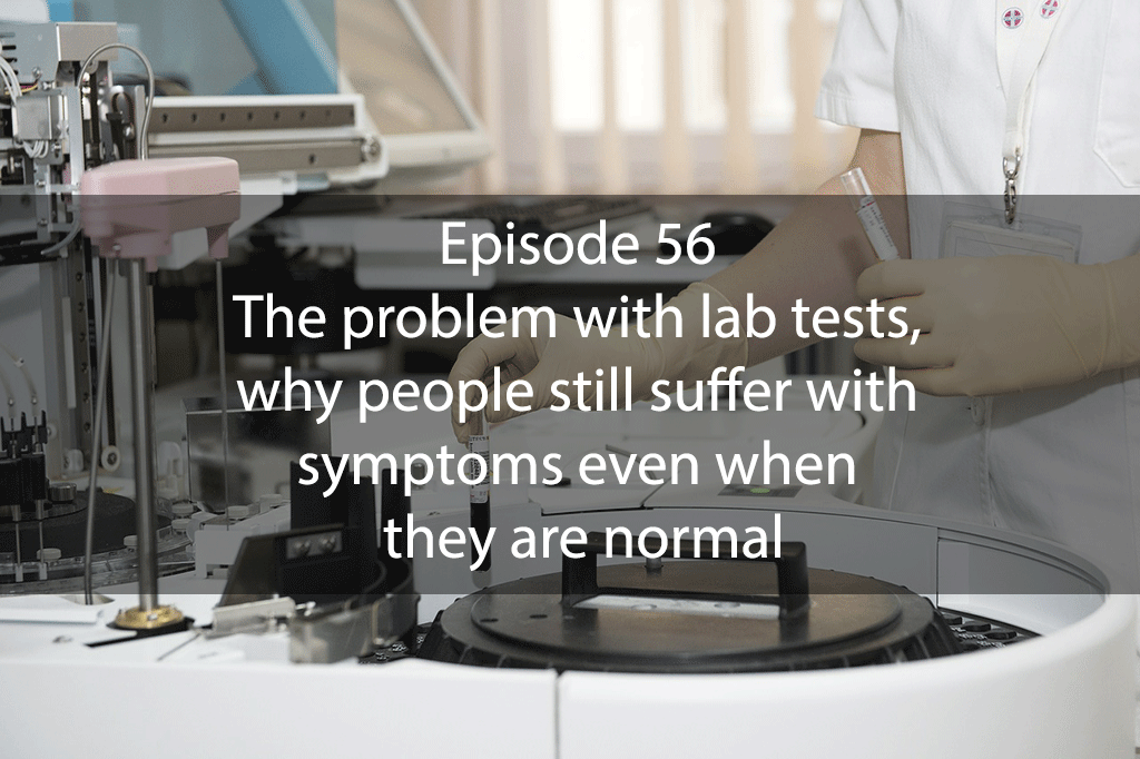 AskDrKan Show – Episode 56 – The problem with lab tests, why people still suffer with symptoms even when they are normal