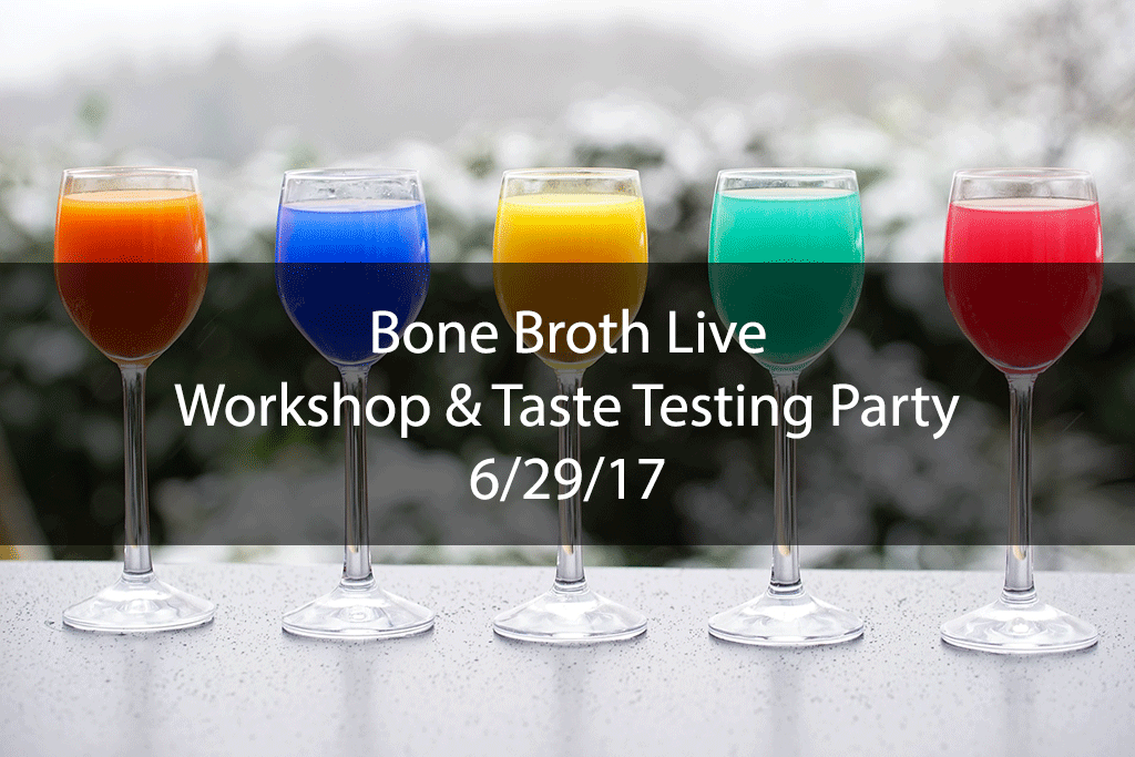Bone Broth Live Workshop & Taste Testing Party – 6/29/17