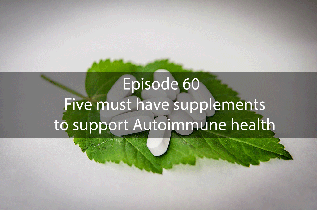 AskDrKan Show Episode 60 – Five must have supplements to support Autoimmune health