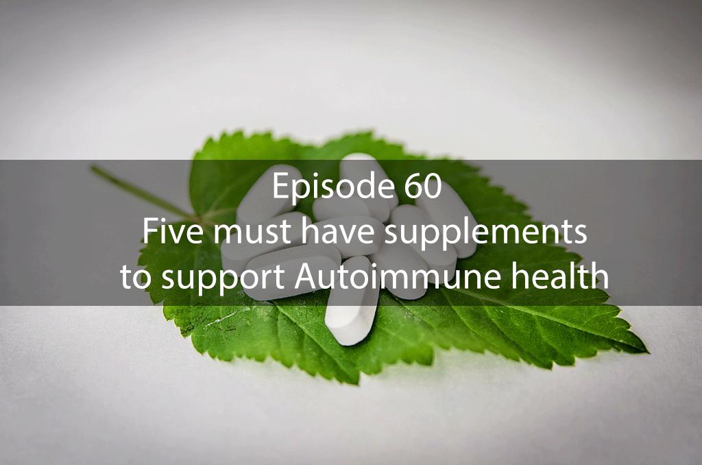 AskDrKan Show Episode 60 – Five must have supplements to support Autoimmune health