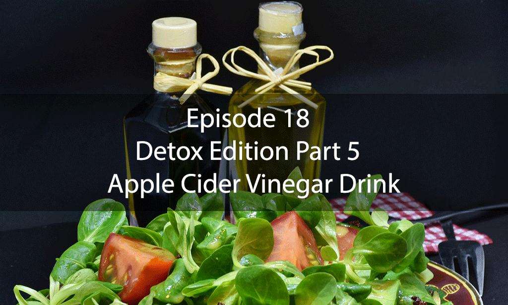 The Mix – Episode 18 – Detox Edition Part 5 – Apple Cider Vinegar Drink