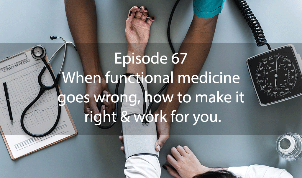 AskDrKan Show – Episode 67 – When functional medicine goes wrong, how to make it right & work for you.
