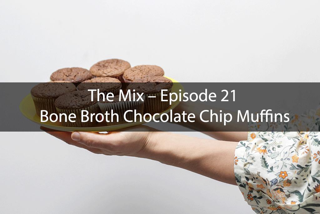 The Mix – Episode 21 – Bone Broth Chocolate Chip Muffins