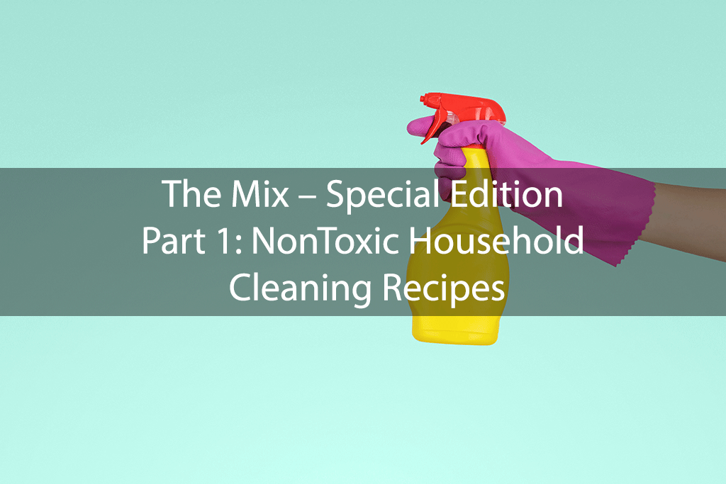 The Mix – Special Edition Part 1: NonToxic Household Cleaning Recipes