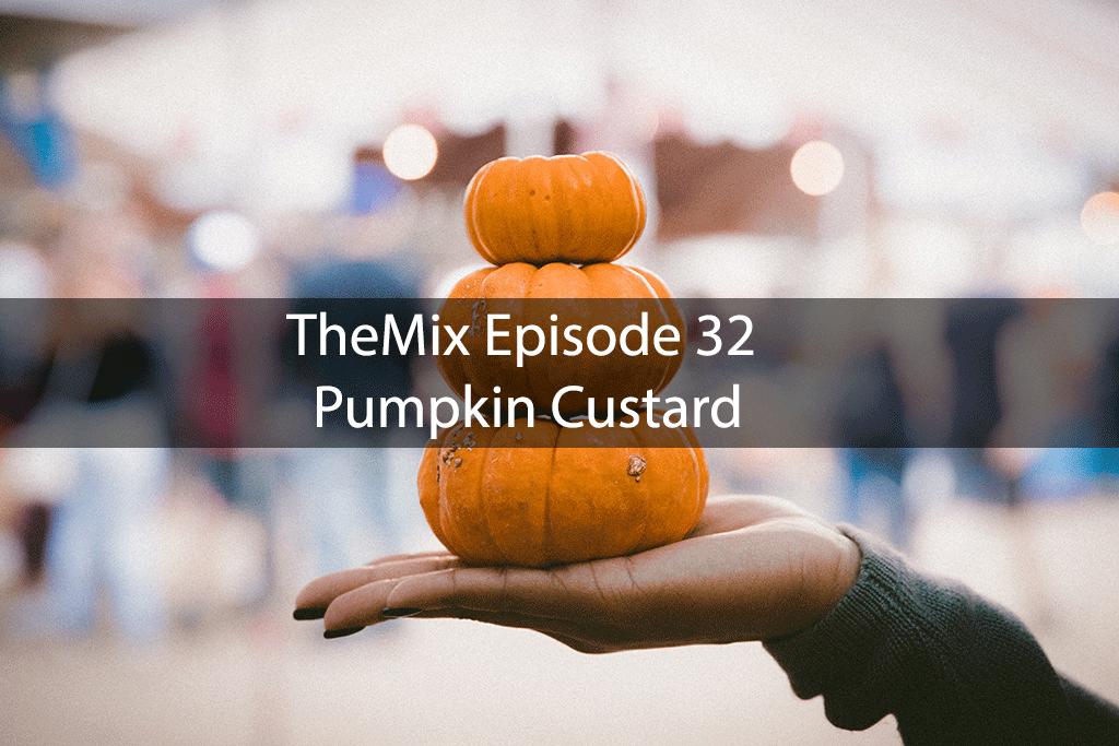 TheMix Episode 32 – Pumpkin Custard