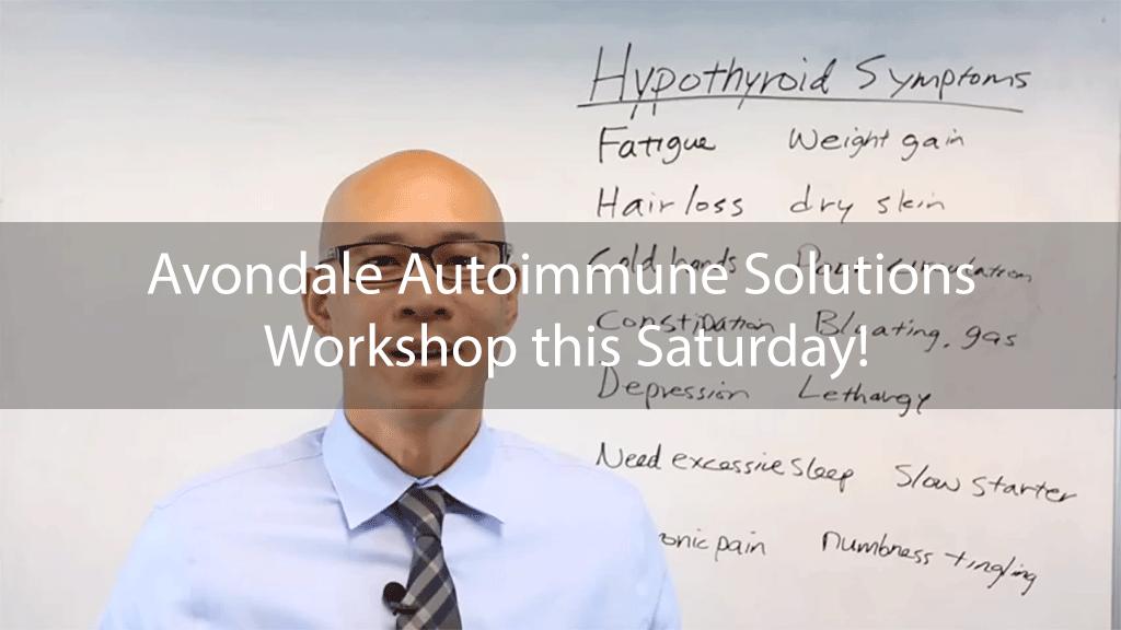 Avondale Autoimmune Solutions Workshop this Saturday!