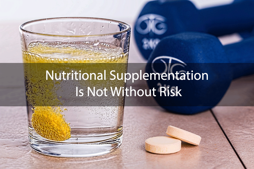Nutritional Supplementation Is Not Without Risk