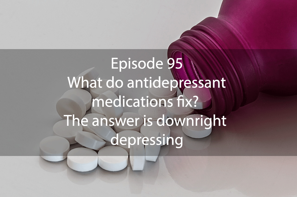 AskDrKan Show – Episode 95: What do antidepressant medications fix? The answer is downright depressing