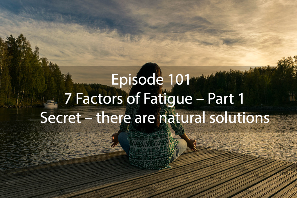 AskDrKan Show Episode 101 – 7 Factors of Fatigue – Part 1. Secret – there are natural solutions