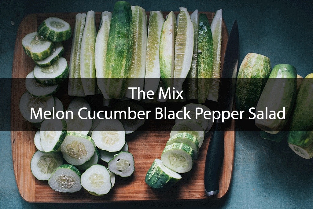 The Mix – Melon Cucumber Black Pepper Salad