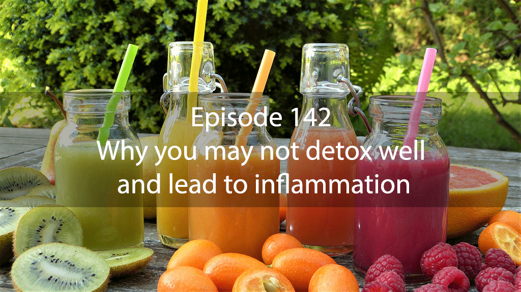 Ask Dr Kan Show Ep 142 – Why you may not detox well and lead to inflammation