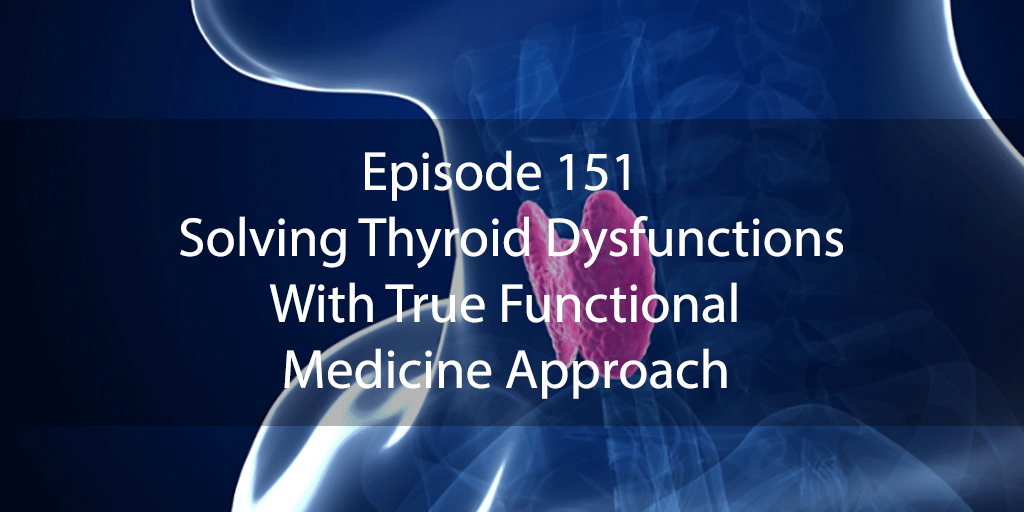 Ask Dr Kan Show Ep 151 – Solving Thyroid Dysfunctions With True Functional Medicine Approach