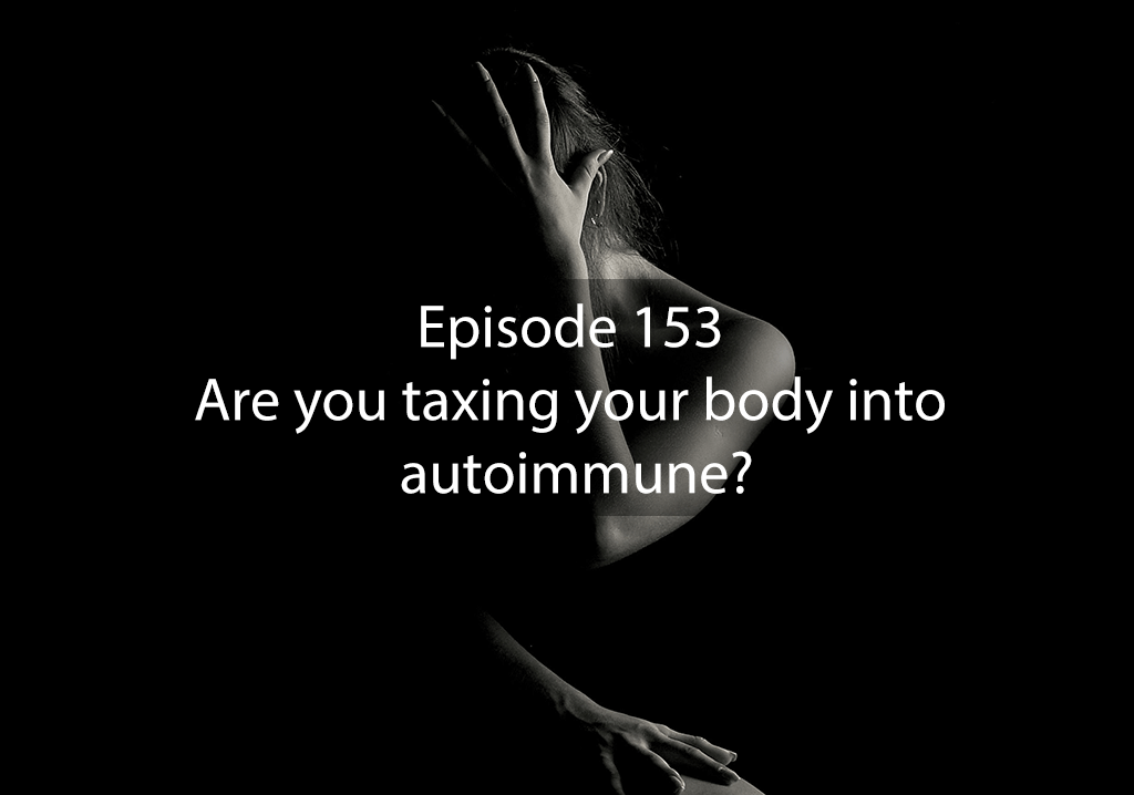 Ask Dr Kan Show Ep 153 – Are you taxing your body into autoimmune?
