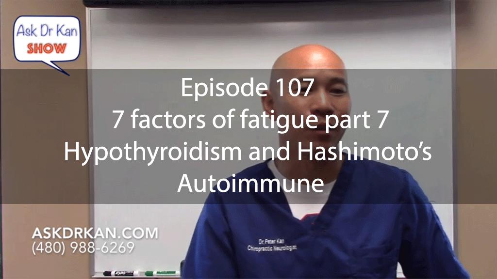 Ask Dr Kan Episode 107 – 7 factors of fatigue part 7 – Hypothyroidism and Hashimoto's Autoimmune
