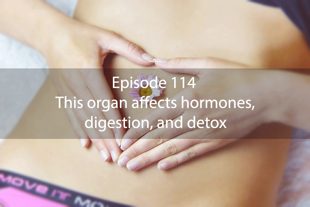 Ask Dr Kan Show Episode 114 – This organ affects hormones, digestion, and detox