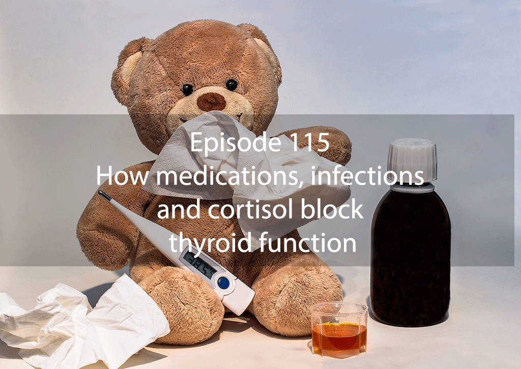 Ask Dr Kan Episode 115 – How medications, infections and cortisol block thyroid function