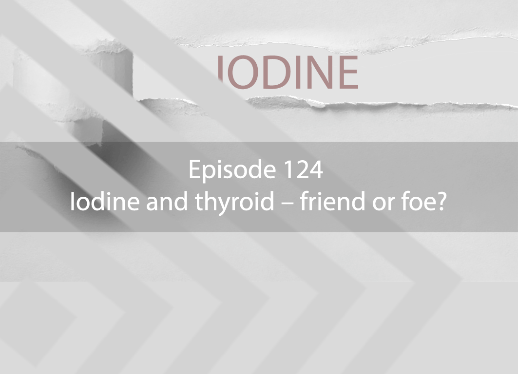 Ask Dr Kan Show Episode 124 – Iodine and thyroid – friend or foe?