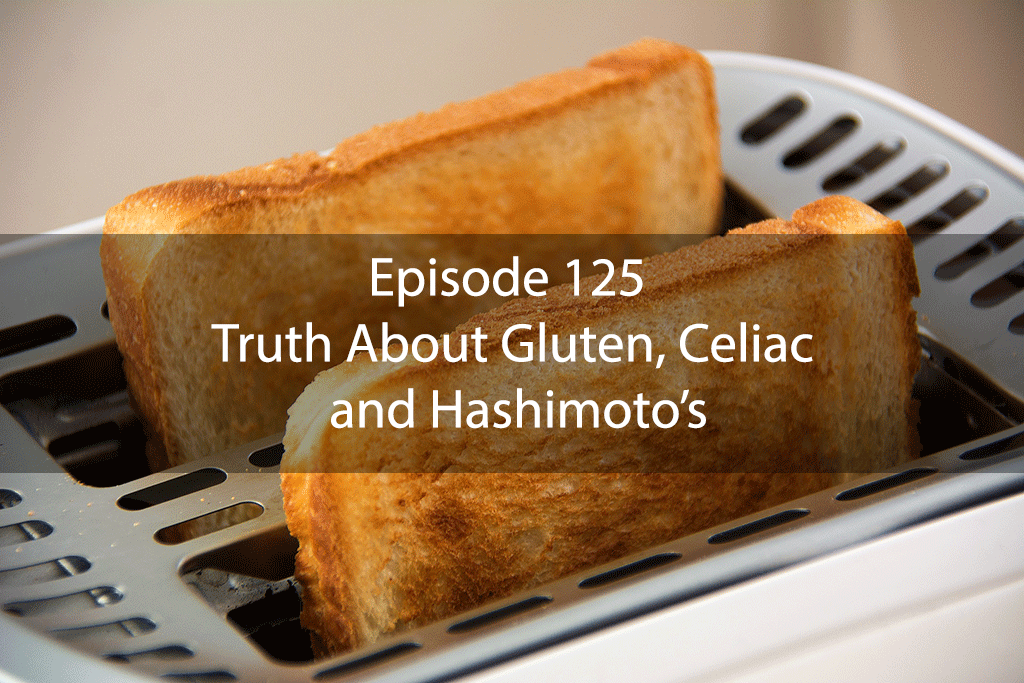 Ask Dr. Kan Episode 125 – Truth About Gluten, Celiac and Hashimoto's