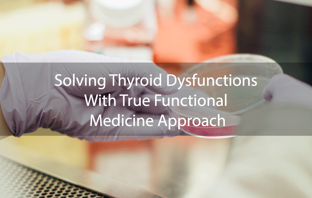 Solving Thyroid Dysfunctions With True Functional Medicine Approach