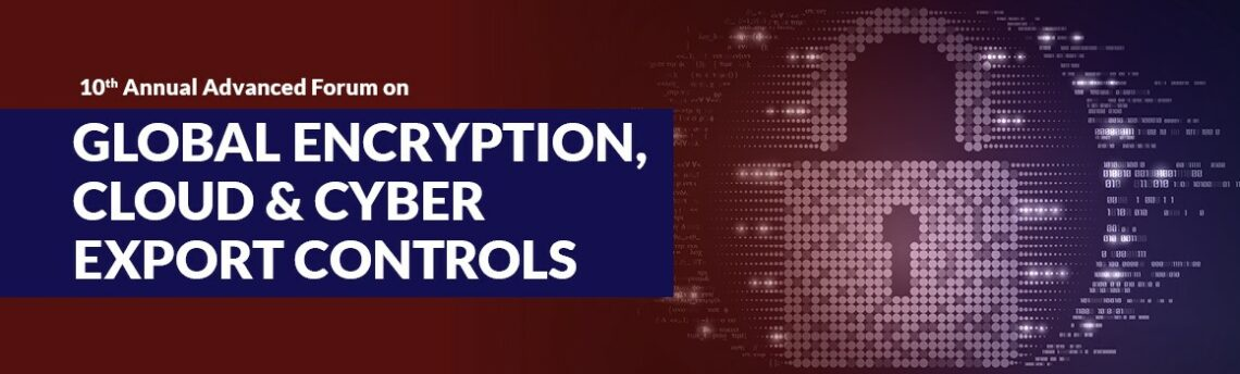 Registration Open for Global Encryption, Cloud & Cyber Export Controls conference to be held March 24-25, 2020