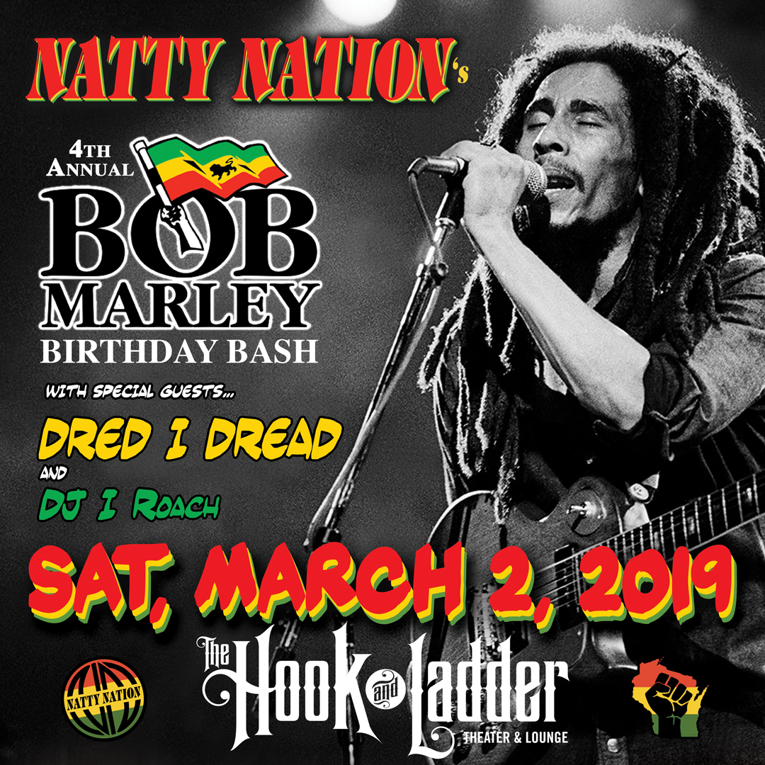 4th Annual Bob Marley Birthday Bash feat. NATTY NATION, Dred I Dread, & DJ I Roach on Saturday, March 2 at The Hook and Ladder Theater