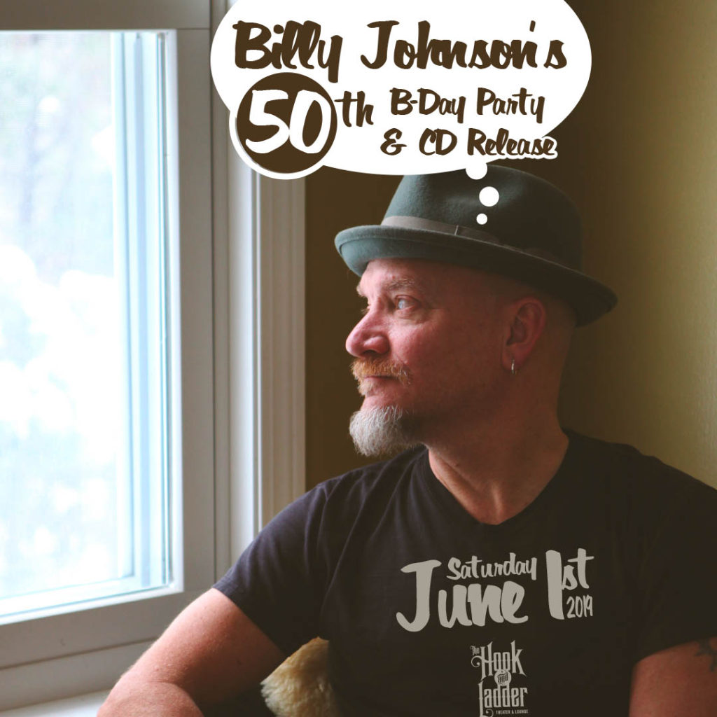 Billy Johnson's 50th B-Day Party & CD Release on Saturday, June 1 at The Hoo and Ladder Theater