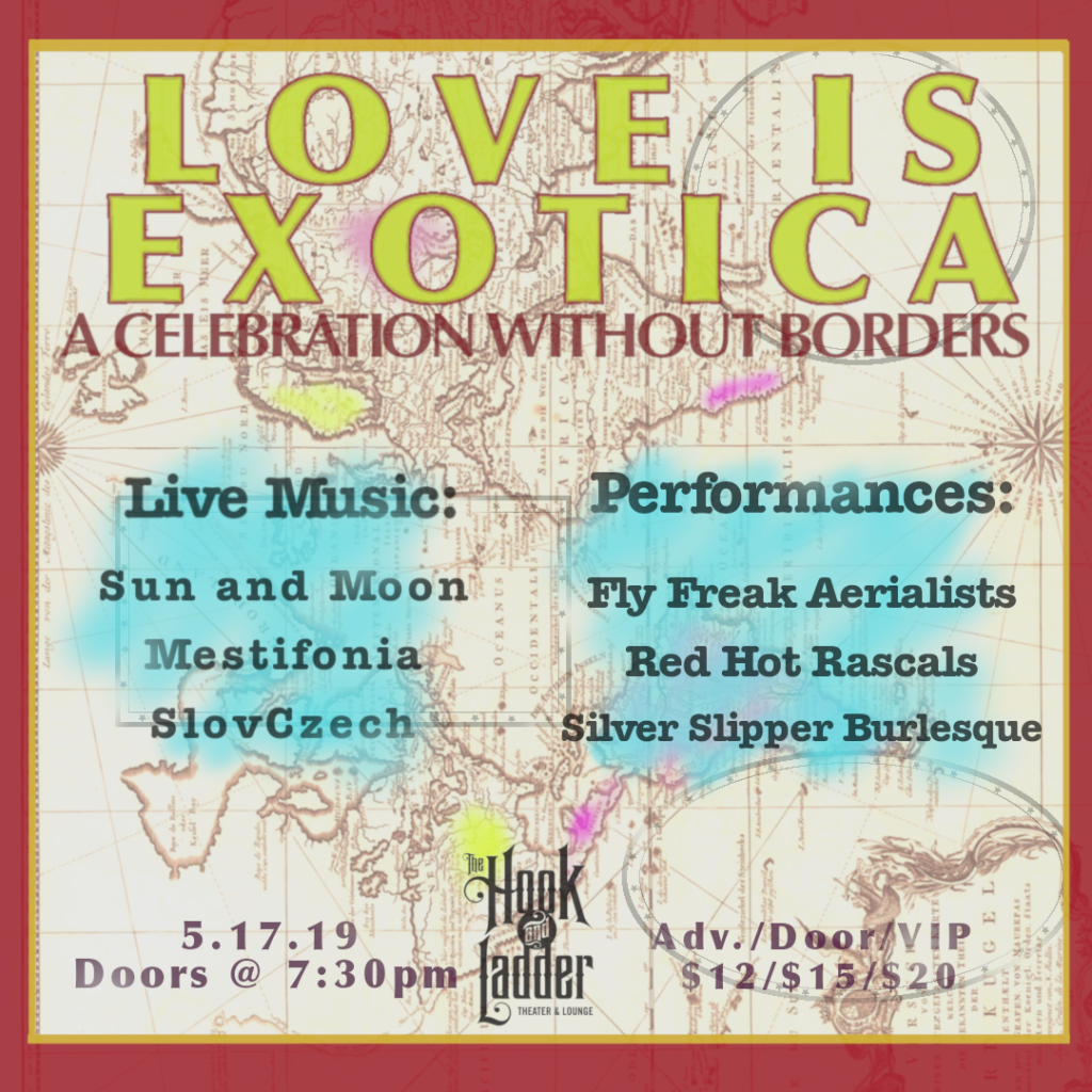 Sun & Moon presents Love Is Exotica ~ A Celebration Without Borders on Thursday, May 17 at The Hook and Ladder Theater