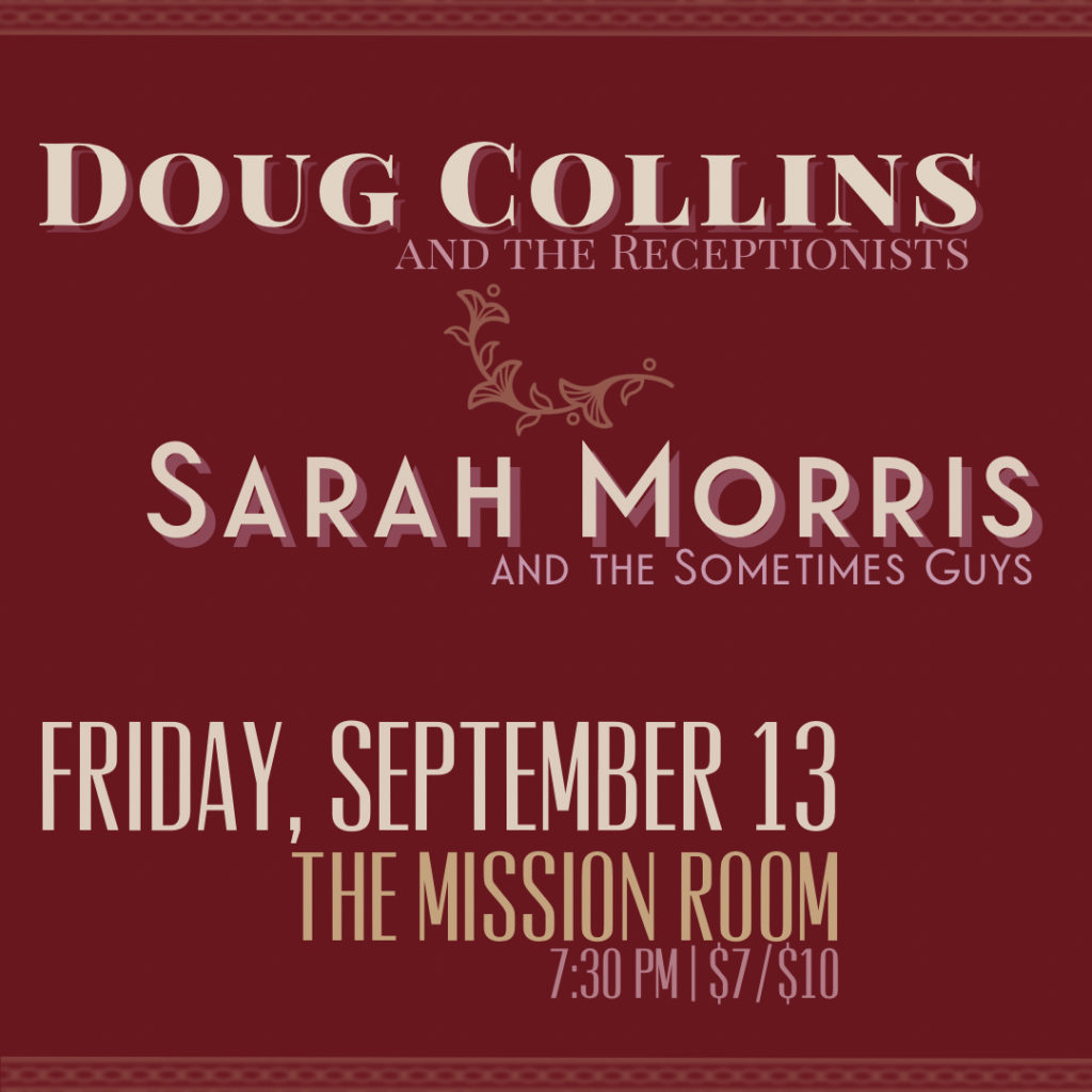 Doug Collins & The Receptionists + Sarah Morris and The Sometimes Guys on Friday, September 13 at The Hook and Ladder Mission Room