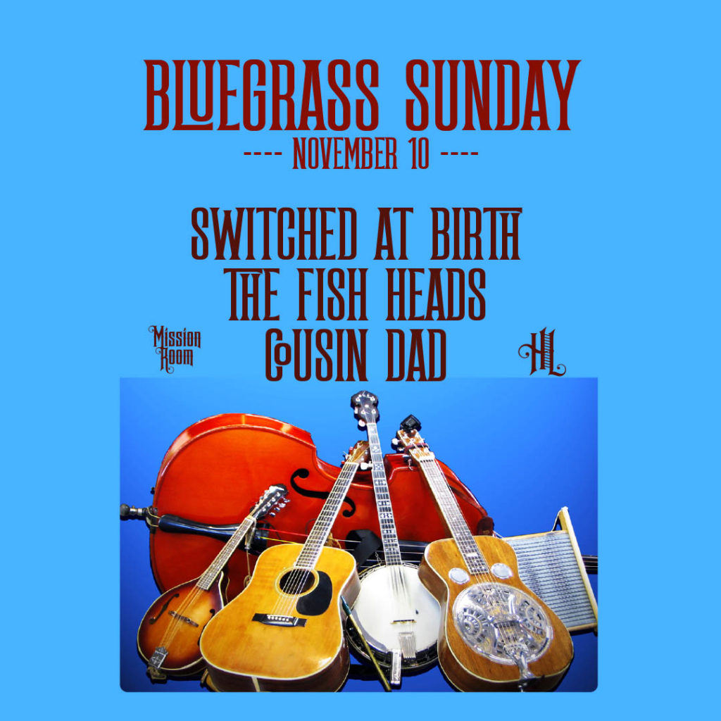 Bluegrass Sunday with Switched At Birth, The Fish Heads, and Cousin Dad on Sunday, November 10 at The Hook and Ladder Mission Room