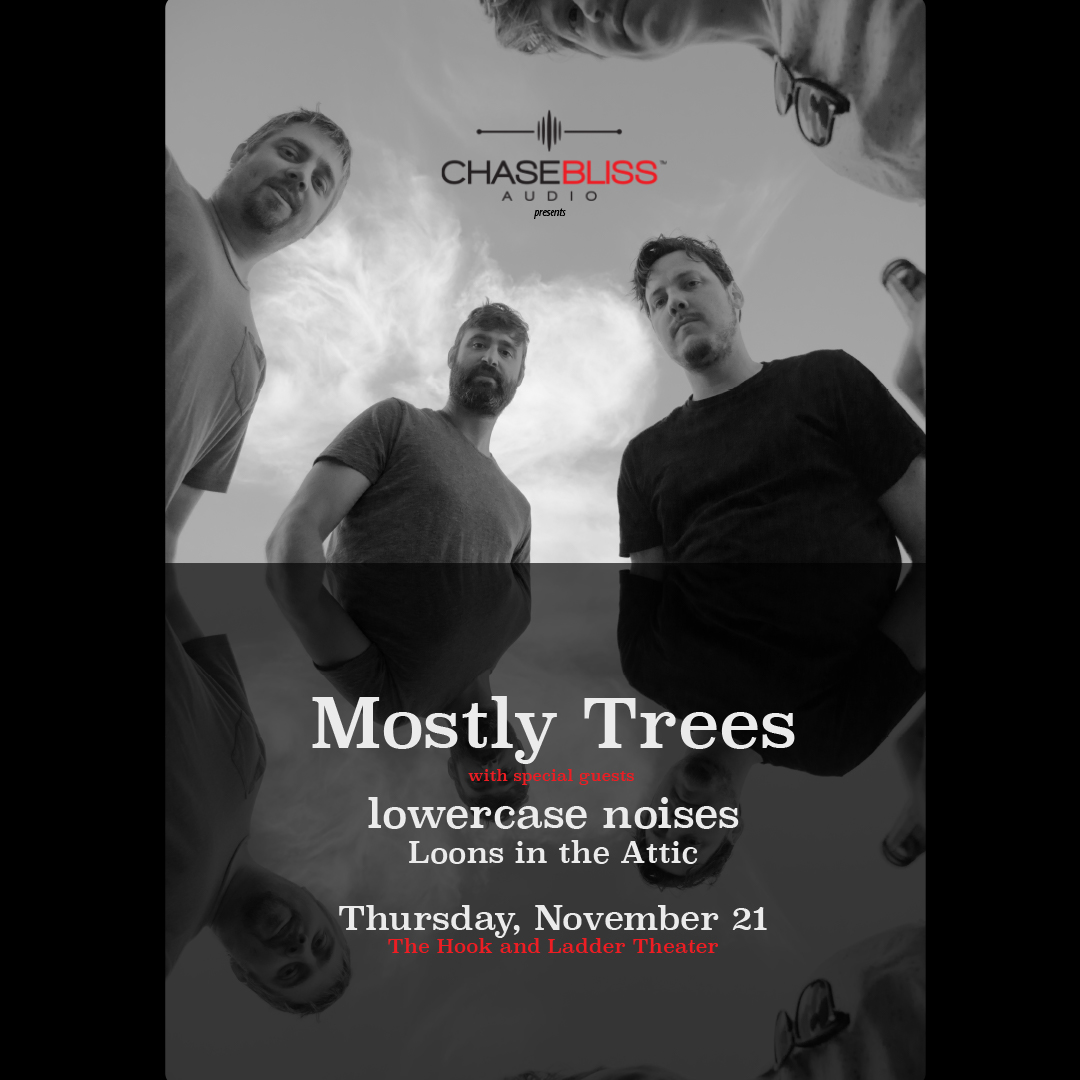 Chase Bliss Records presents Mostly Trees with special guests Lowercase Noises (NM) & Loons in the Attic on Thursday, November 21 at. The Hook