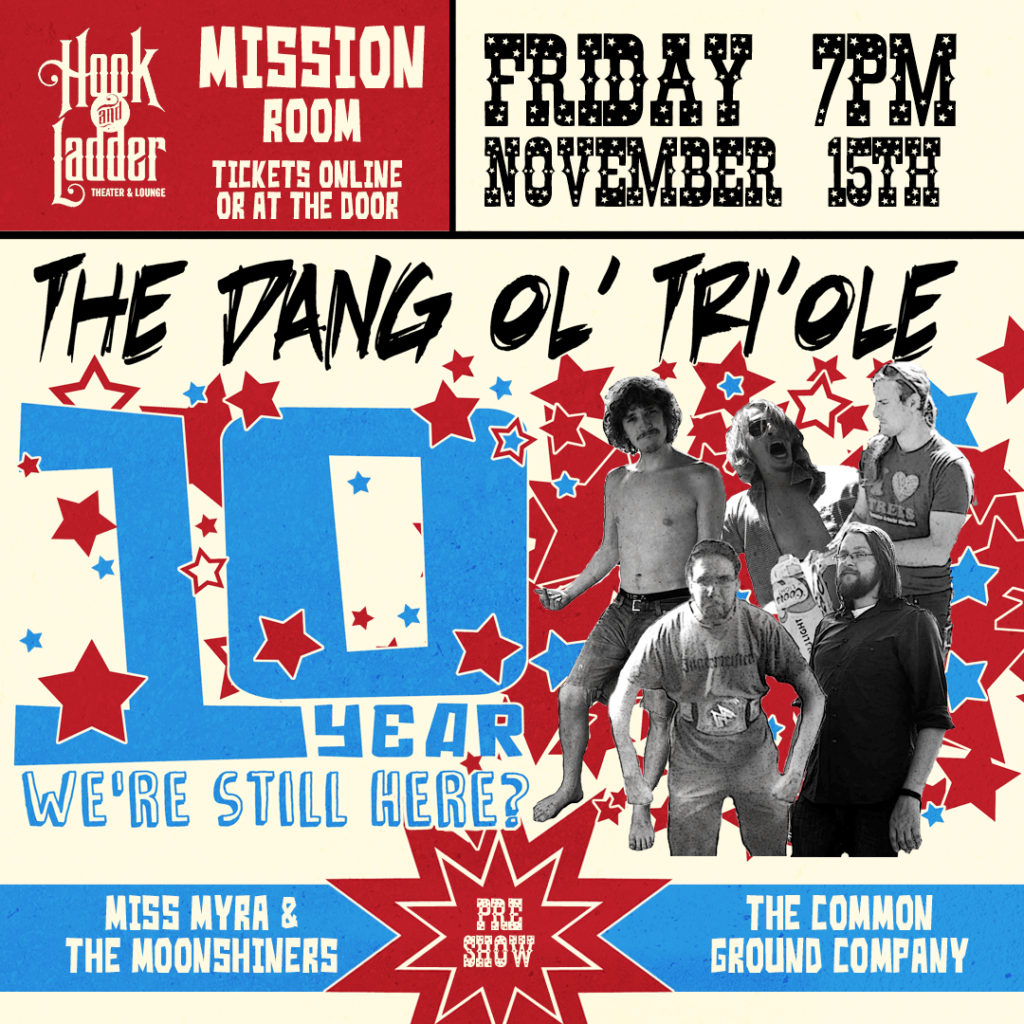 The Dang Ol' Tri'ole with Miss Myra & The Moonshiners, & The Common Ground Company on Friday, November 15 at The Hook & Ladder Mission Room