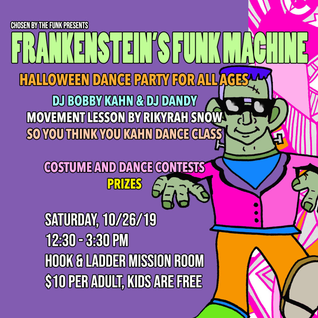 Frankenstein's Funk Machine: A Halloween Dance Party For All Ages Saturday, October 26 The Hook and Ladder Theater
