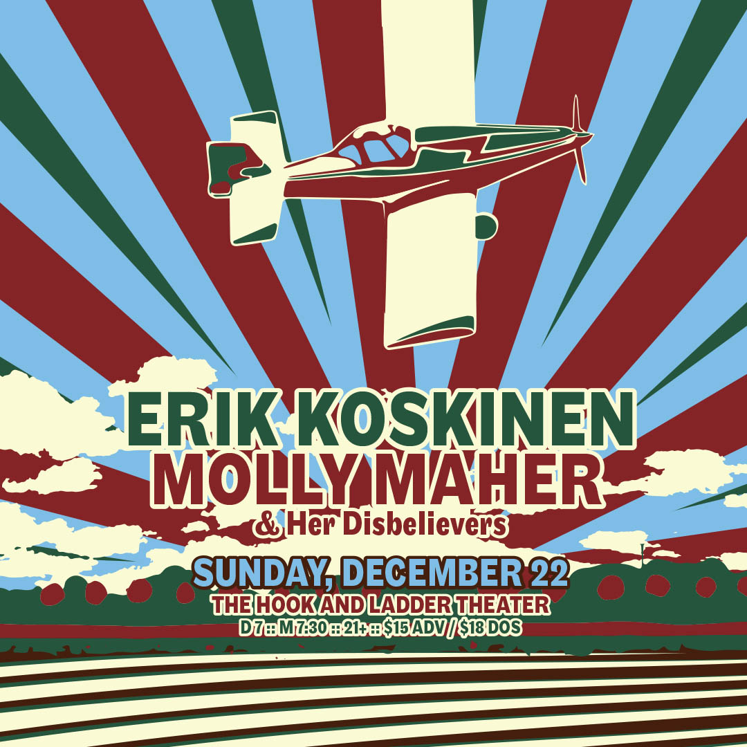 Erik Koskinen / Molly Maher & Her Disbelievers - Sunday, December 22 at The Hook and Ladder Theater