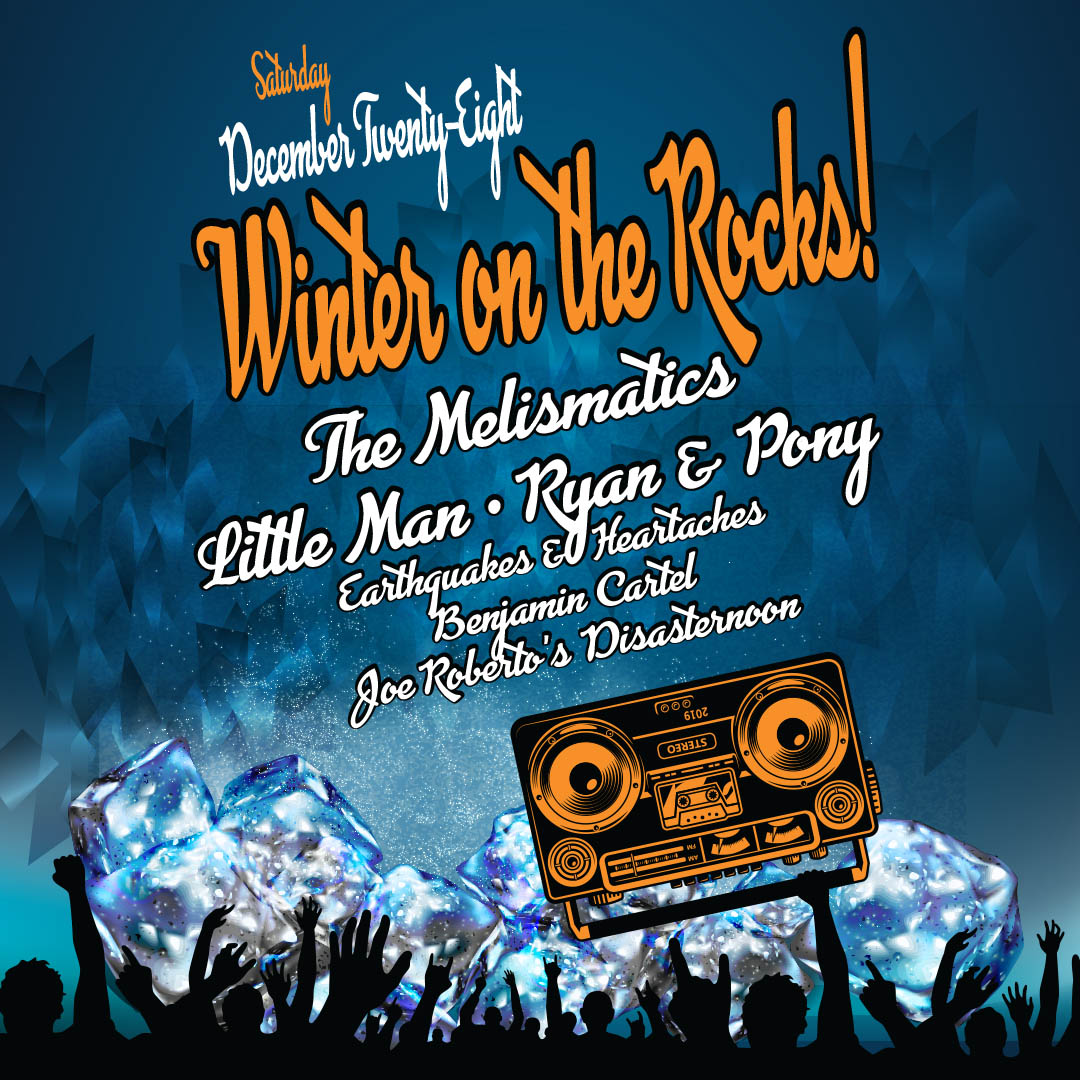 Winter On The Rocks! The Melismatics, Little Man, Ryan & Pony, Earthquakes & Heartaches, Benjamin Cartel, & Joe Roberto's Disasternoon on Saturday, December 28 at The Hook and Ladder Theater/Mission Room