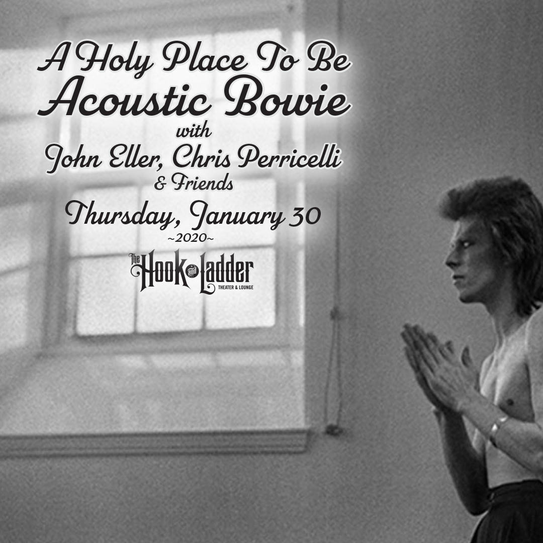 A Holy Place To Be: Acoustic Bowie with John Eller, Chris Perricelli and Friends on Thursday, January 30 at The Hook & Ladder Theater
