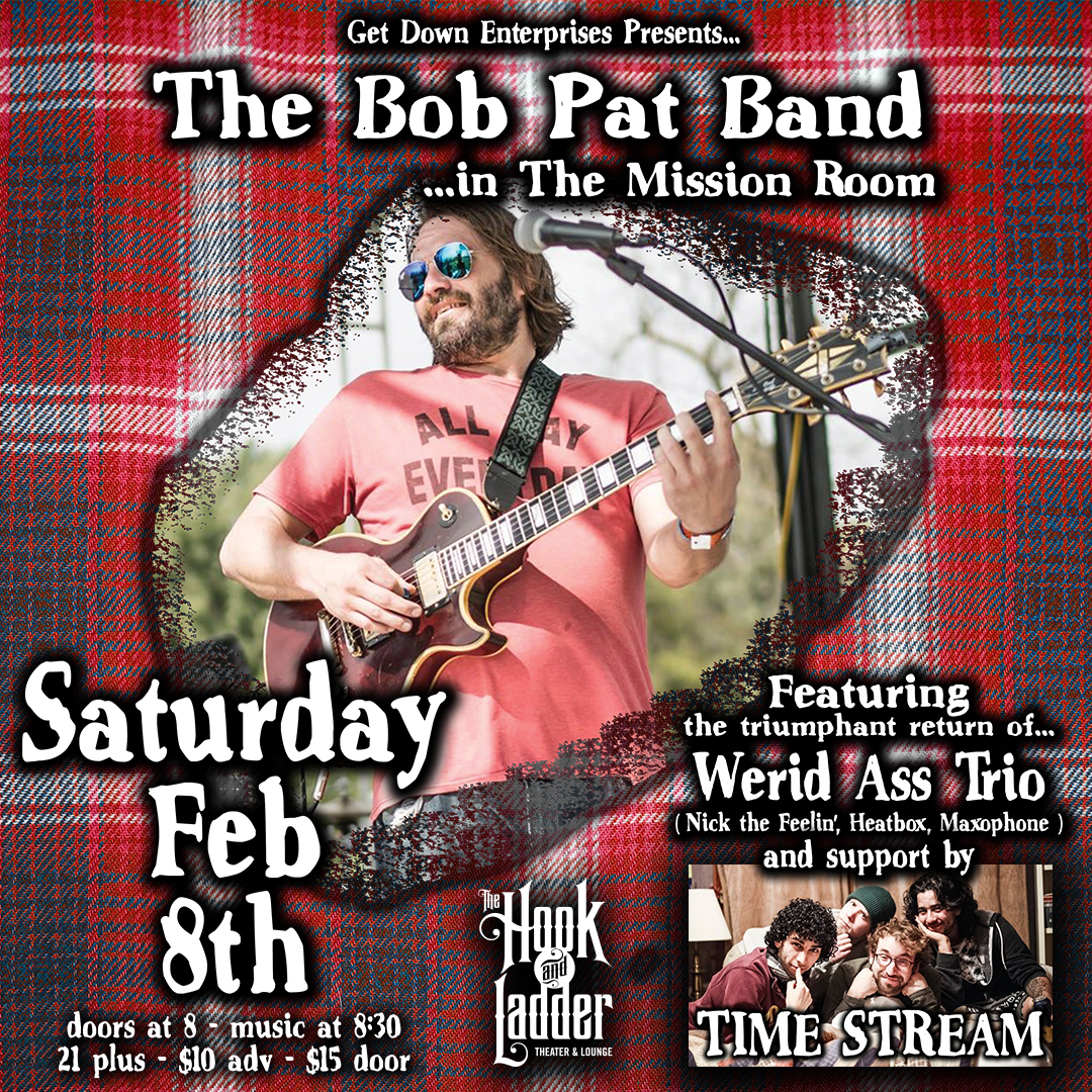 The Bob Pat Band with Werid Ass Trio, & Time Stream - Saturday, February 8 - The Hook and Ladder Mission Room