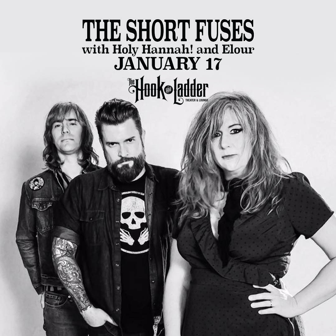The Short Fuses with Holy Hannah! and Elour on Friday, January 17 at The Hook and Ladder Theater